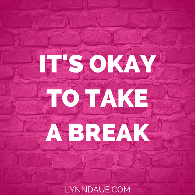 IT'S OKAY TO TAKE A BREAK