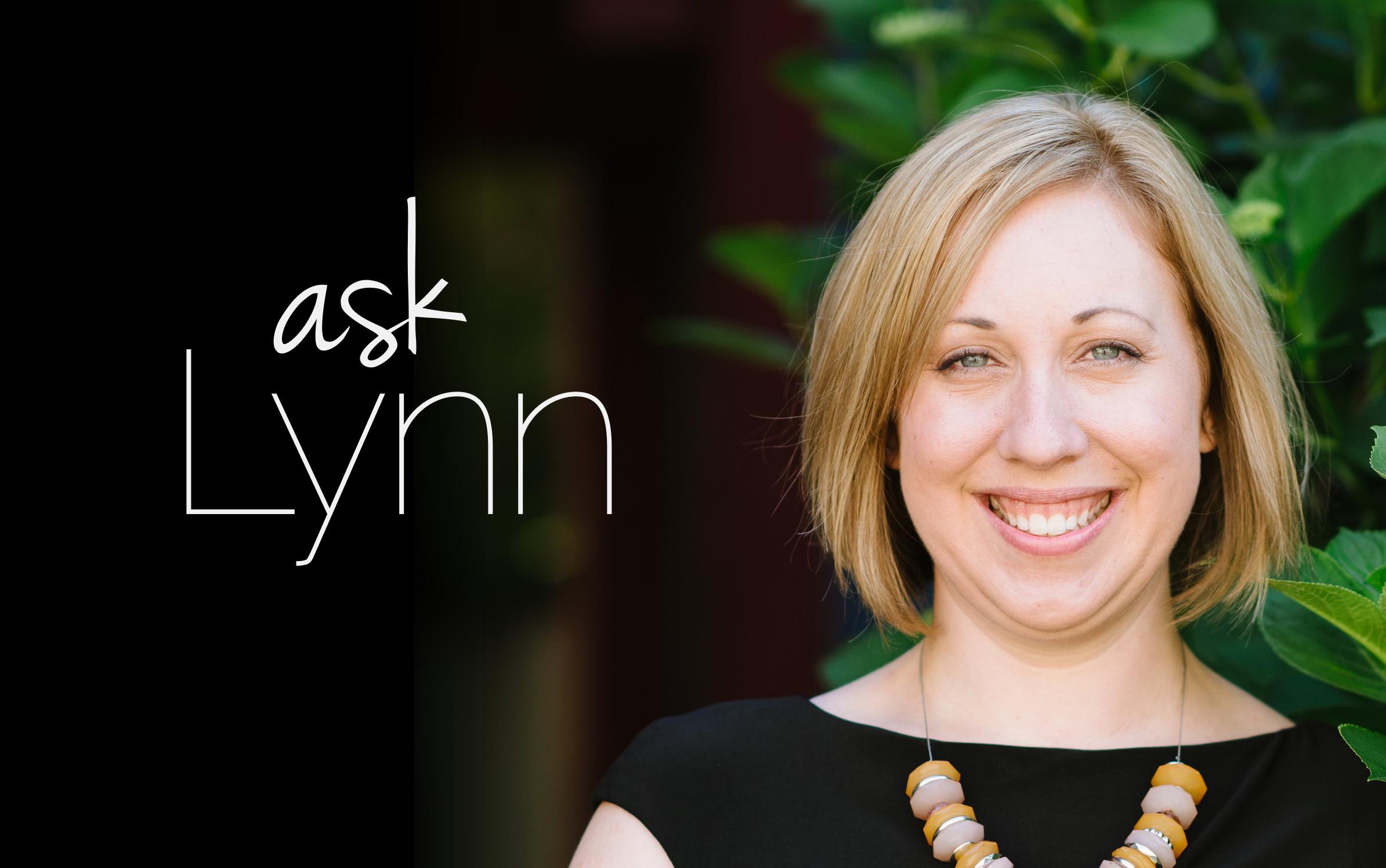 Ask Lynn, a virtual advice column