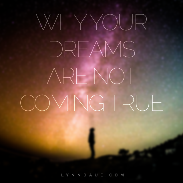 Why Your Dreams Are Not Coming True, Lynn Daue