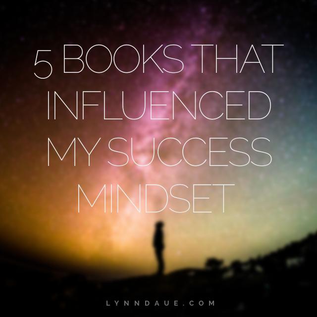 5 Books That Influenced My Success Mindset at lynndaue.com