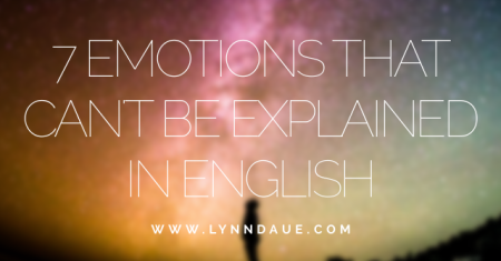 """7 Emotions That Can't Be Explained in English"" on LynnDaue.com"