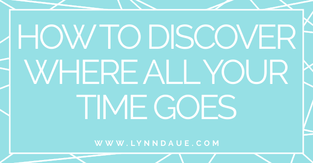 """How to Discover Where All Your Time Goes,"" Lynn Daue"