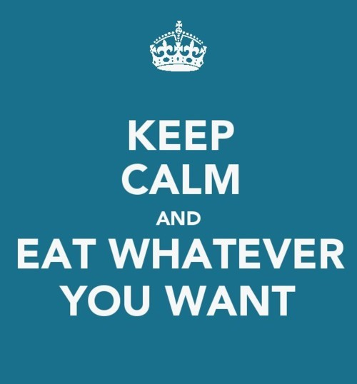 keep-calm-and-eat-whatever-you-want.jpg