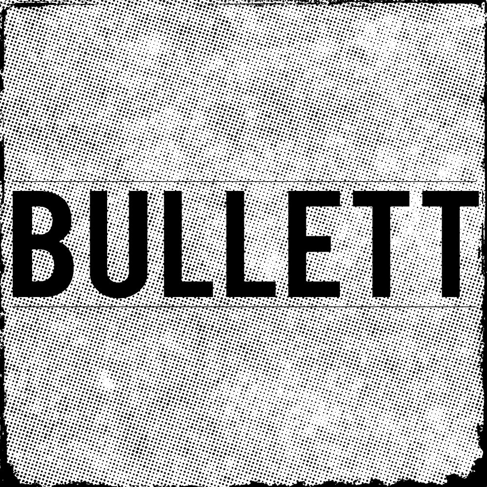 • BULLETT •