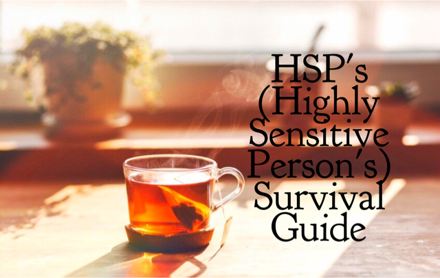 The HSP (Highly Sensitive Person)'s Survival Guide, 12 Tips