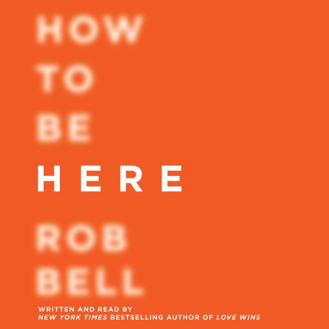 how to be here rob bell book cover square.jpg