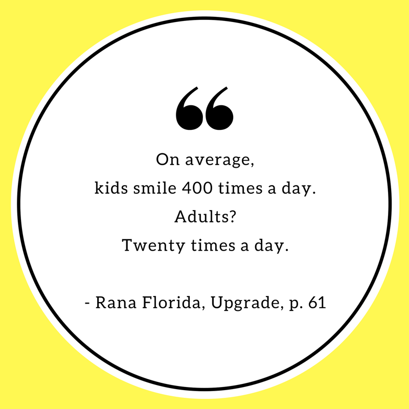 On average, kids smile 400 times a day. Adults? Twenty times a day. - Rana Florida, Upgrade.png