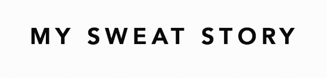 MY SWEAT STORY