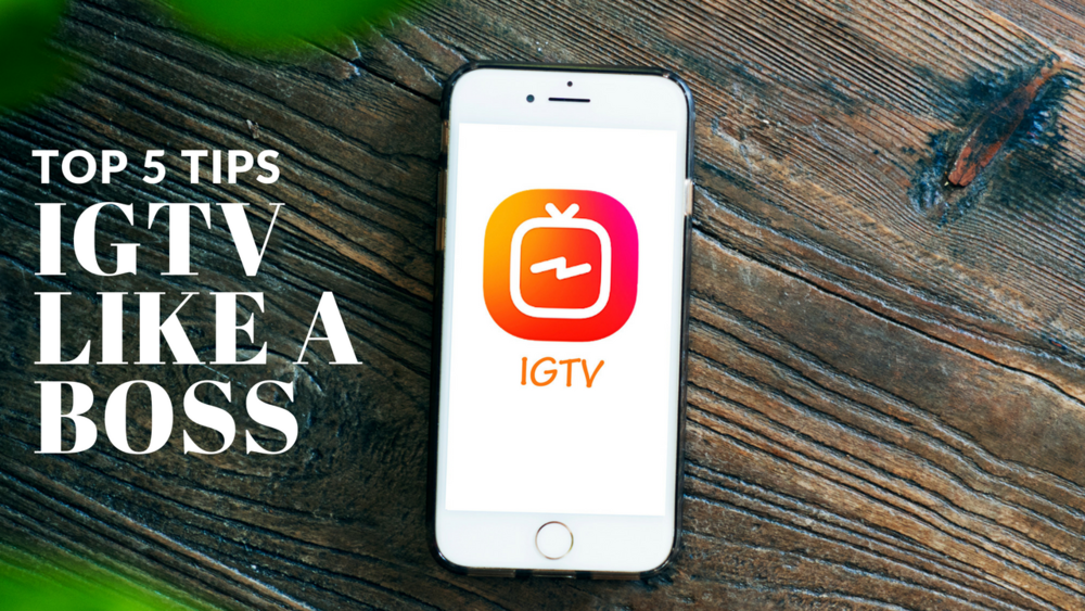 Top 5 Tips How to Use IGTV