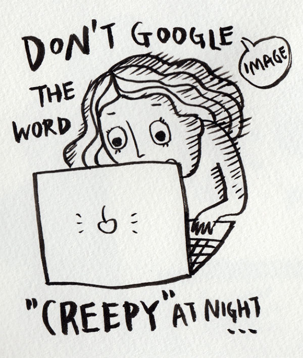 I love googling. But sometimes there are words you shouldn't google at night...