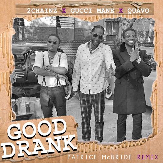 2 Chainz f. Gucci Mane & Quavo -Good Drank (Patrice McBride Remix)
