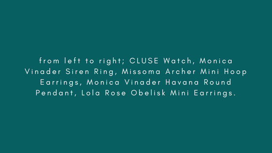 from left to right; CLUSE Watch, Monica Vinader Siren Ring, Missoma Archer Mini Hoop Earrings, Monica Vinader Havana Round Pendant, Lola Rose Obelisk Mini Earrings. (1).png