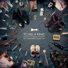 "To Kill A King  ""My Crooked Saint E.P"" Mixing Virgin Records 2011"