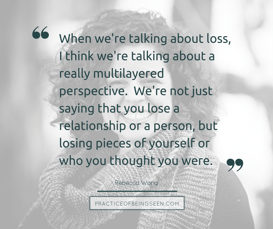 """""""When we're talking about loss, I think we're talking about a really multilayered perspective. We're not just saying that you lose a relationship or a person, but losing pieces of yourself or who you thought you were."""" - Rebecca Wong"""