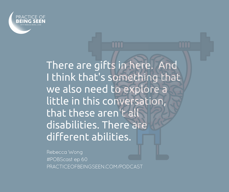 """I think there are gifts in here.  And I think that's something that we also need to explore a little in this conversation, that these aren't all disabilities. There are different abilities."" Rebecca Wong"