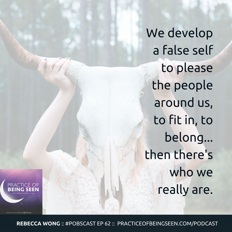 """""""We develop a false self to please the people around us, to fit in, to belong...then there's who we really are."""" Rebecca Wong"""