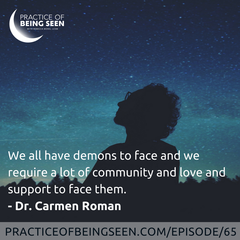 """""""We all have demons to face and we require a lot of community and love and support to face them."""" Dr. Carmen Roman"""