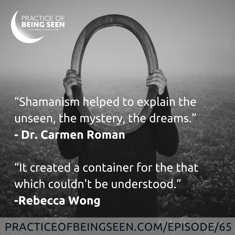 """Shamanism helped to explain the unseen, the mystery, the dreams."" Carmen Roman  ""It created a container for the that which couldn't be understood."" Rebecca Wong"