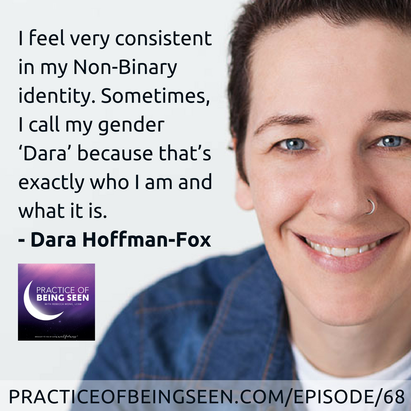 """""""I feel very consistent in my Non-Binary identity. Sometimes, I call my gender 'Dara' because that's exactly who I am and what it is."""" –Dara Hoffman-Fox"""