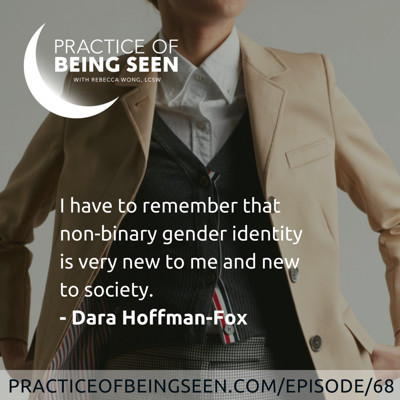 """""""I have to remember that non-binary gender identity is very new to me and new to society."""" –Dara Hoffman-Fox"""