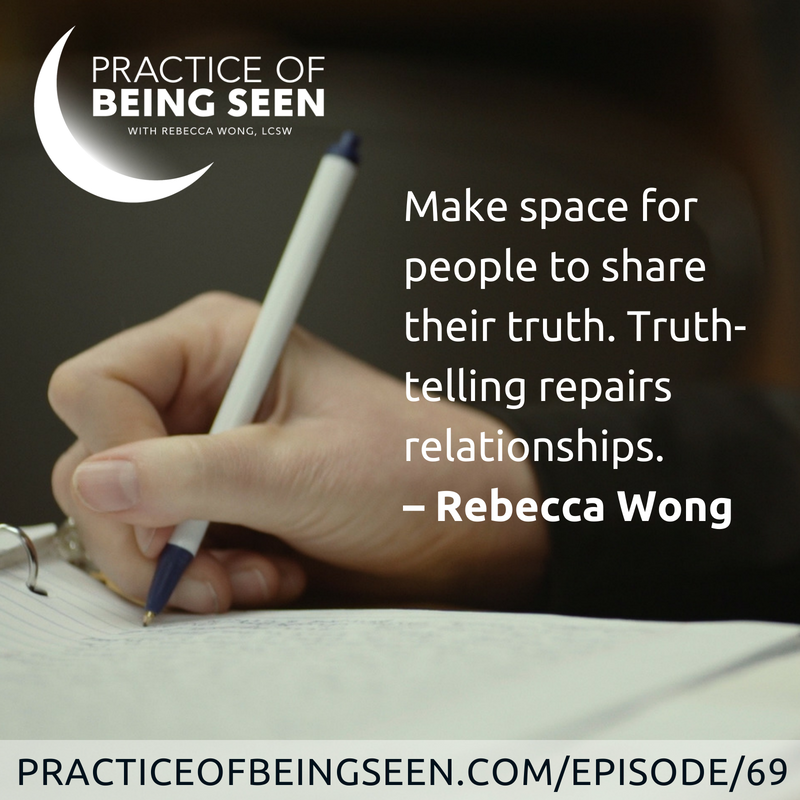 Make space for people to share their truth. Truth-telling repairs relationships. – Rebecca Wong