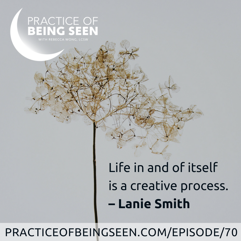 """""""Life in and of itself is a creative process."""" –Lanie Smith"""