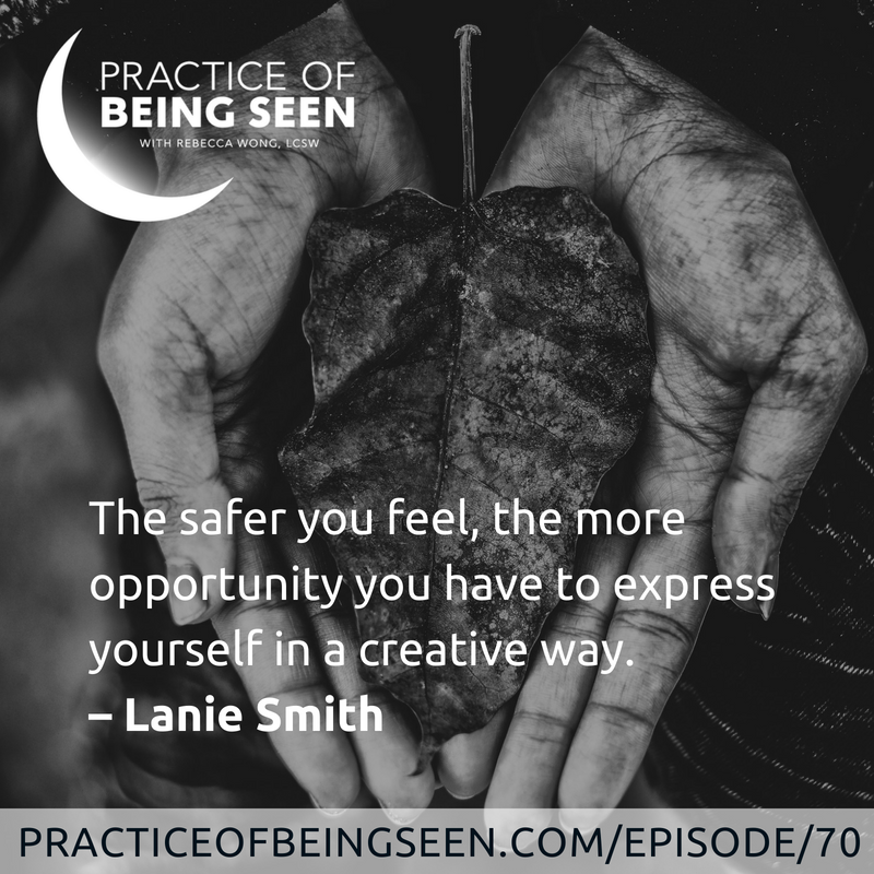"""""""The safer you feel, the more opportunity you have to express yourself in a creative way."""" –Lanie Smith"""