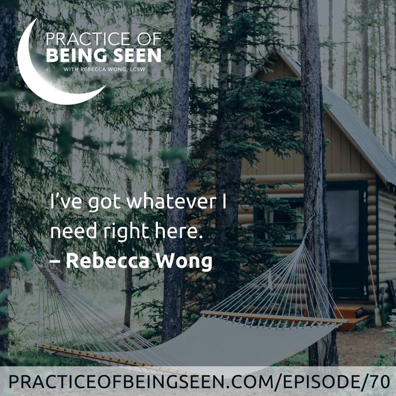 I've got whatever I need right here. - Rebecca Wong