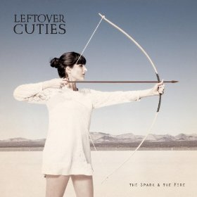 leftover cuties - the spark and the fire 2013