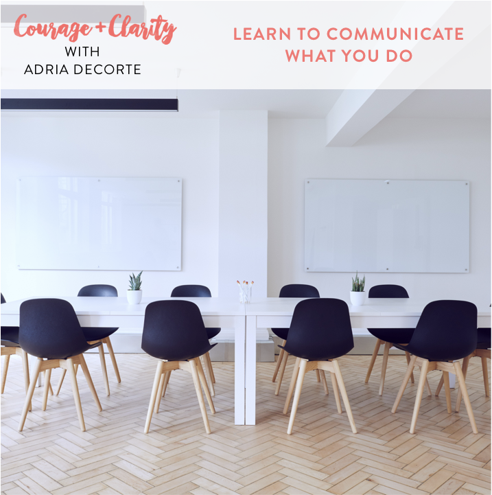 Learn To Communicate What You Do With Adria DeCorte (ep 88) U2014 Courage And  Clarity