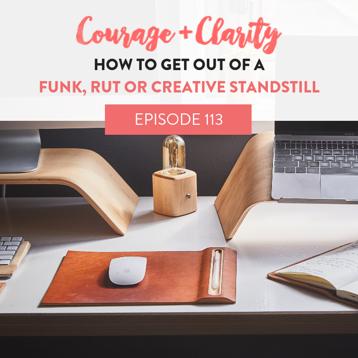 Ep 113 How to get out of a funk, rut or creative standstill.png