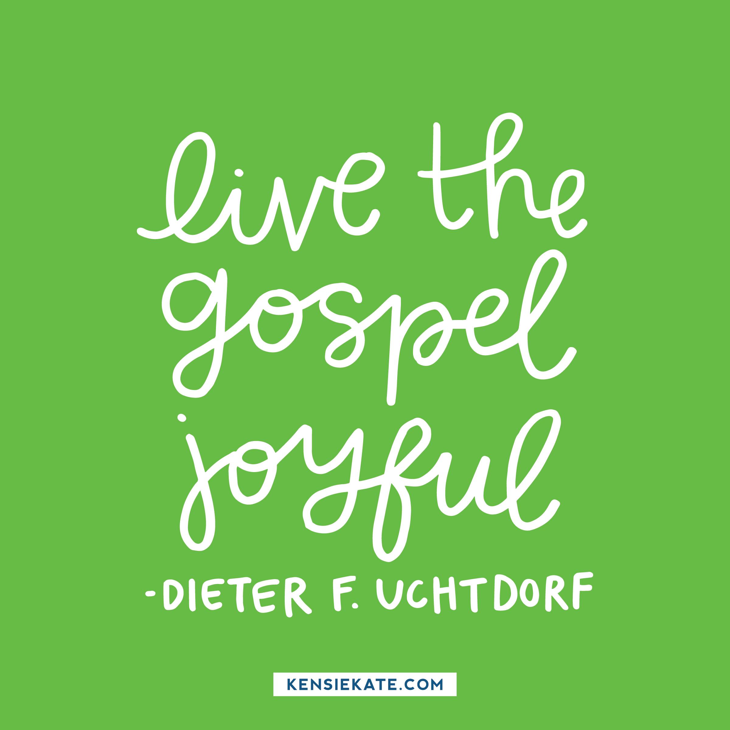 live the gospel joyful -uchtdorf