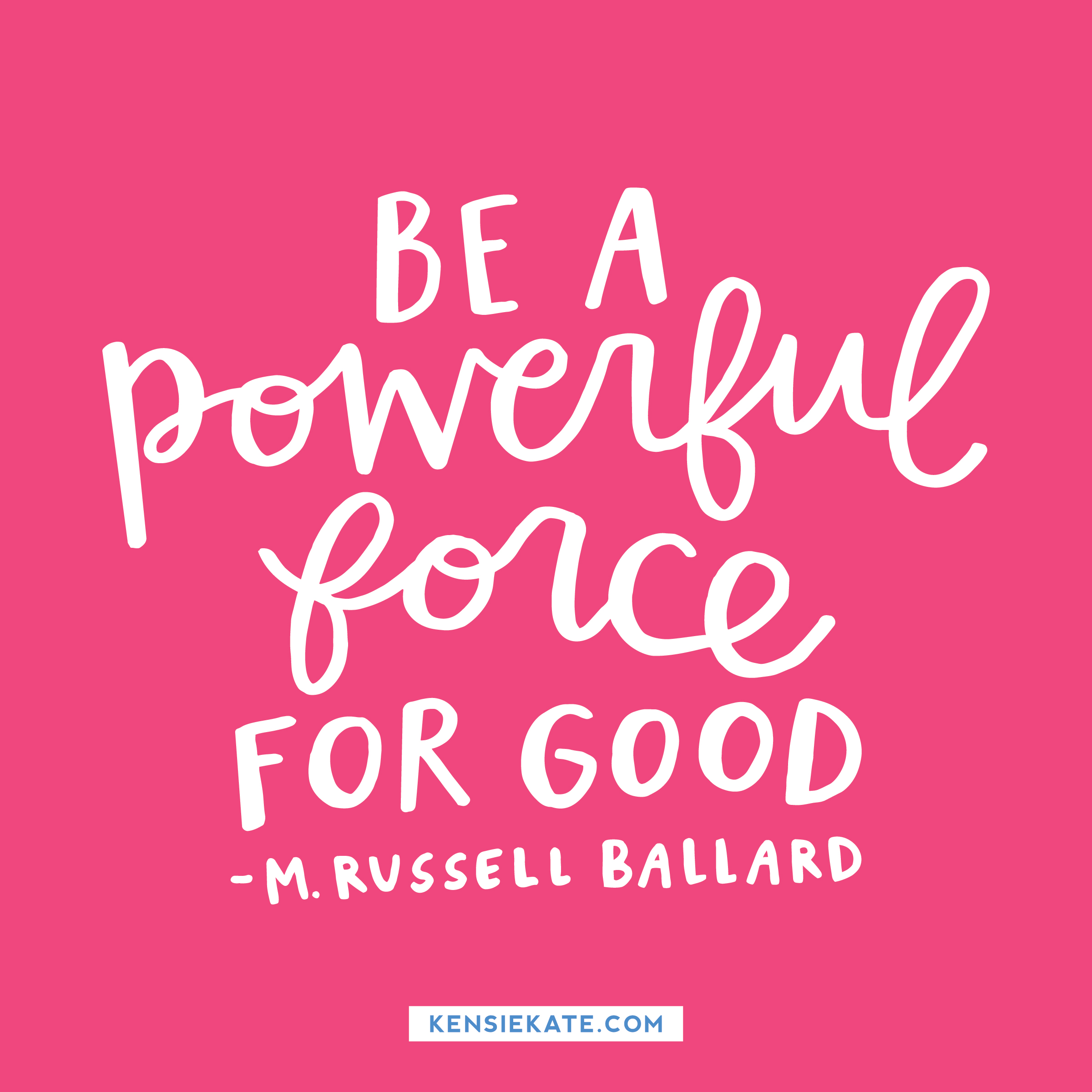 Be a powerful force for good