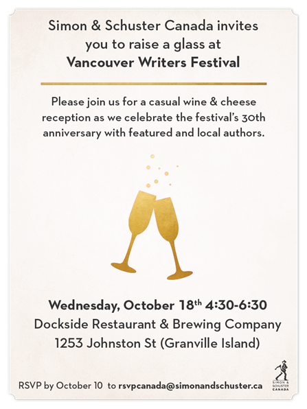 RSVP below by Sunday October 8th if you'd like to attend an evening hosted by  Simon & Schuster Canada  to celebrate the upcoming  Vancouver Writers Festival ! We're excited to share this wonderful opportunity for our brilliant volunteers to meet movers and shakers in the publishing industry, as well as rub shoulders with renowned writers! Guests in attendance may include Margaret Atwood and Eileen Myles!!