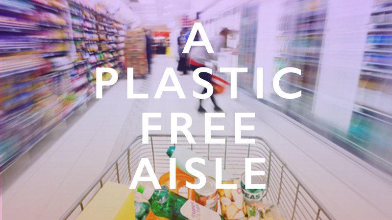 Eco-charity A Plastic Planet is campaigning for plastic-free aisles for conscious shoppers.
