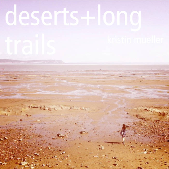 Kristin Mueller: deserts+long trails - ©2014 Jeff contributed additional keyboards/tambourine/synths/piano/hammond organ.