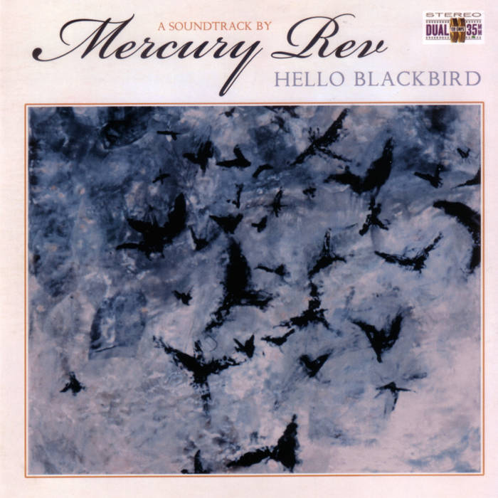 Mercury Rev: Hello Blackbird - ©2006 The original Mercury Rev score for the French film