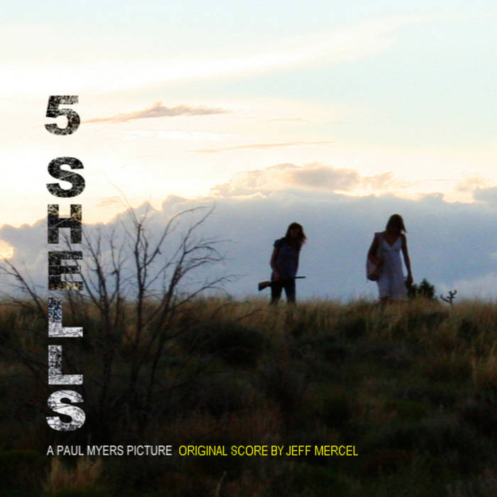 Jeff Mercel: 5 Shells (original score from the motion picture) - ©2013 Original score from Paul Myer's debut feature-length film, 5 Shells. Music composed & performed by Jeff Mercel