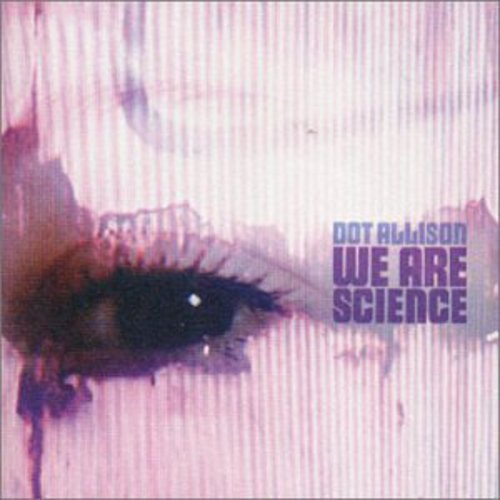 Dot Allison: We Are Science  - ©2002 Produced by Mercury Rev producer Dave Fridmann and recorded at the now legendary Tarbox Road Studios, Jeff appears as a session drummer on this recording.