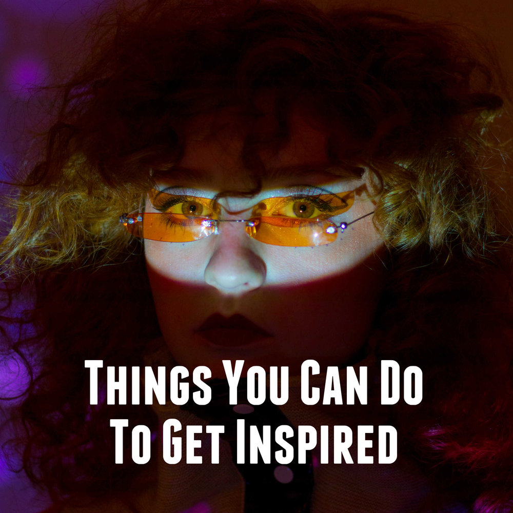 Things You Can Do to Get Inspired