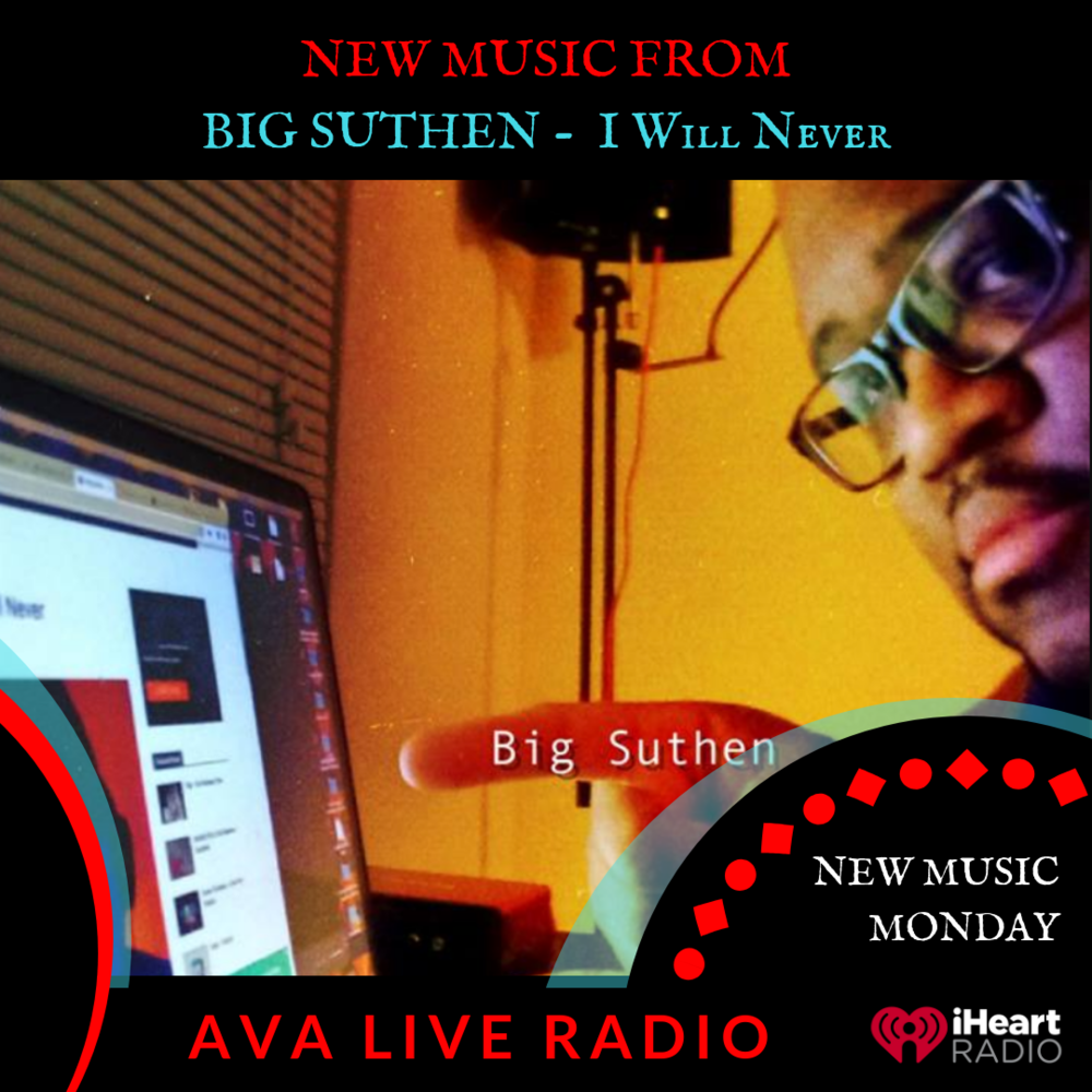 big suthen AVA LIVE RADIO NEW MUSIC MONDAY(2).png
