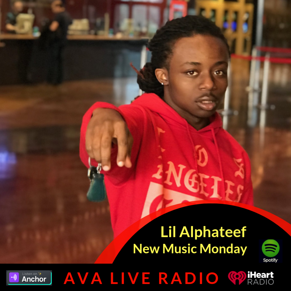 Lil Alphatee AVA LIVE RADIO NEW MUSIC MONDAY(3).png