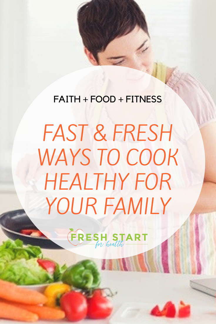 fast fresh ways to cook healthy family