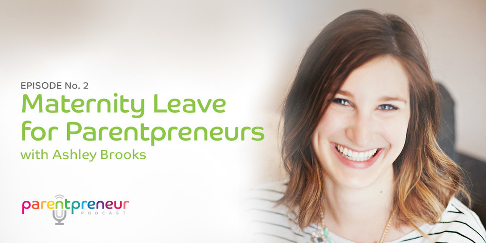 Maternity Leave for Parentpreneurs, on the Parentpreneur podcast