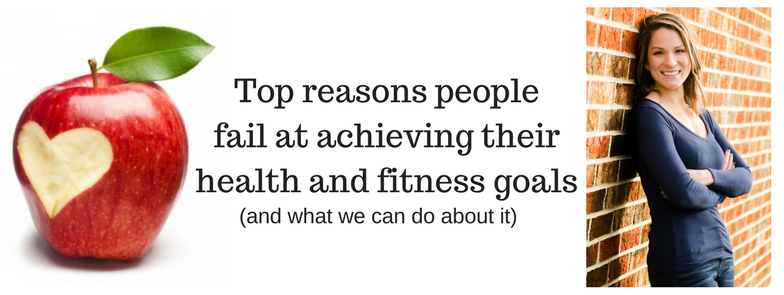 Top reasons peoplefail at achieving their health and fitness goals.png