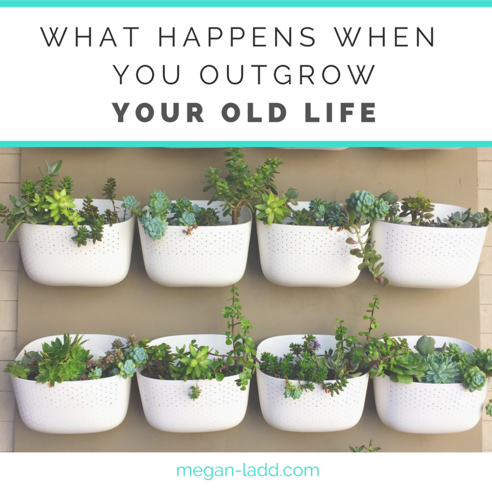 what happens when you outgrow your old life