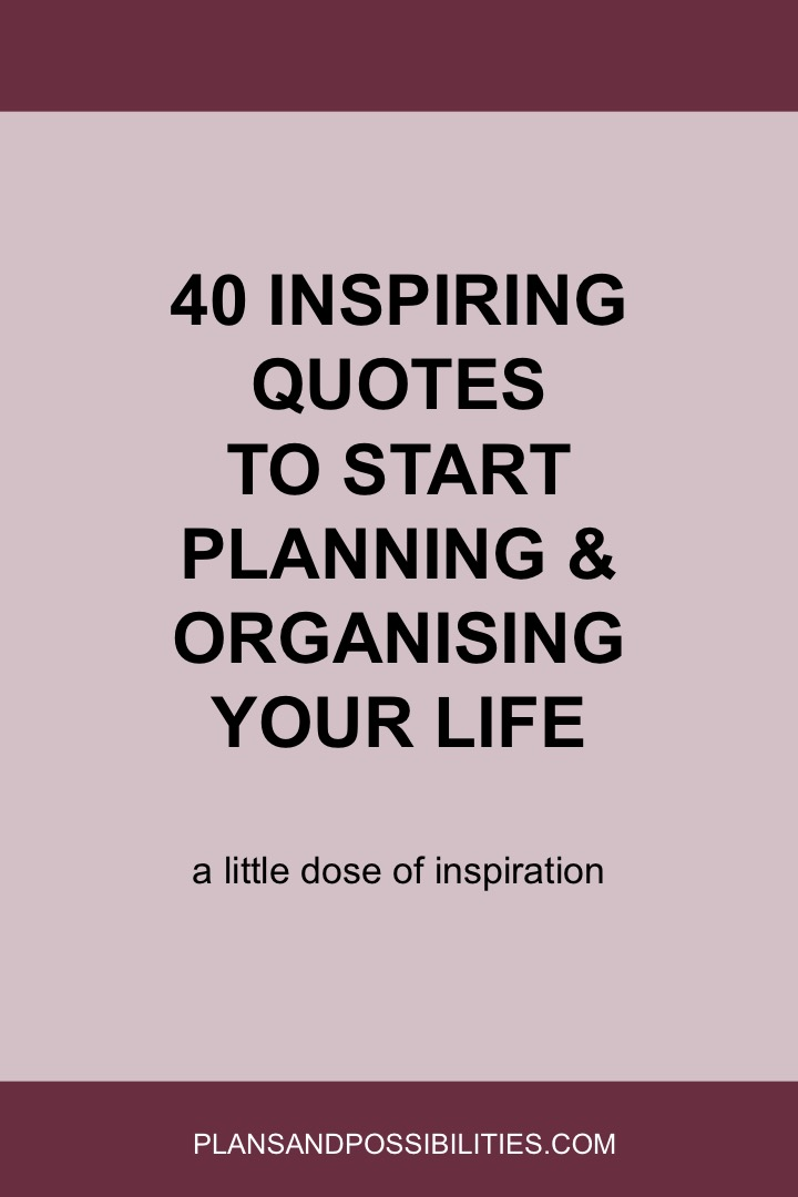 40 Inspiring Quotes To Start Planning And Organising Your Life