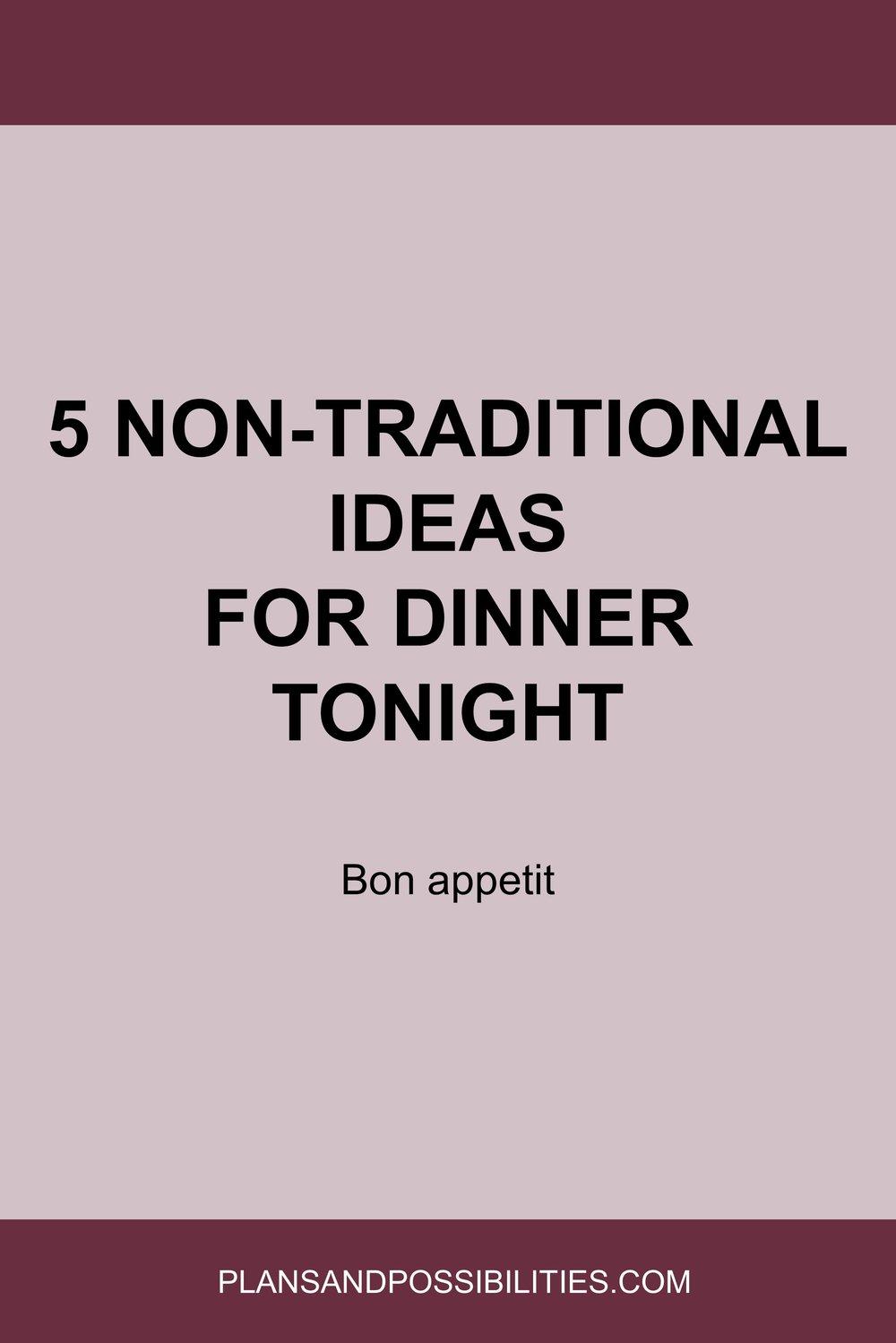 5-Non-Traditional-Ideas-For-Dinner-Tonight.jpg