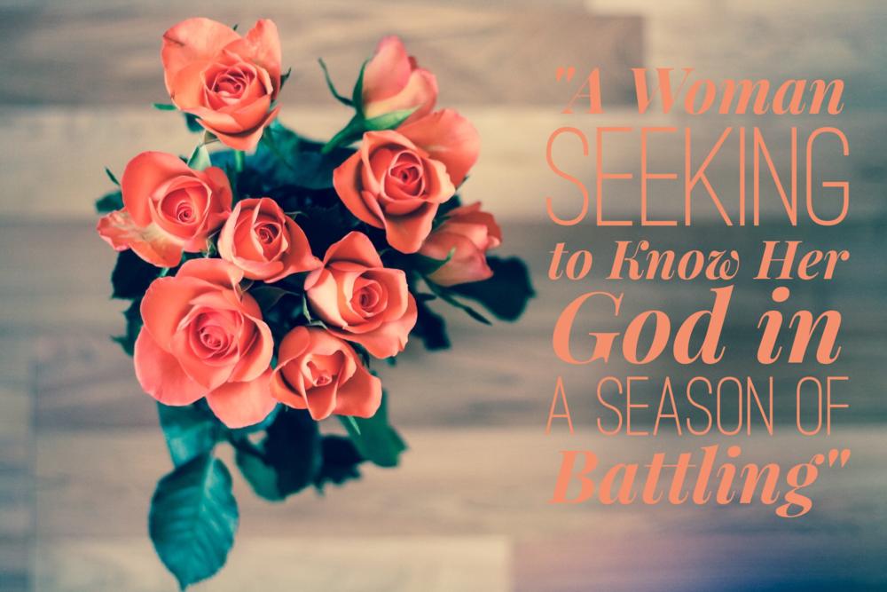 A Woman Seeking to Know Her God in a Season of Battling | www.codyandras.com/blog/2017/7/24/a-woman-seeking-to-know-her-god-in-a-season-of-battling