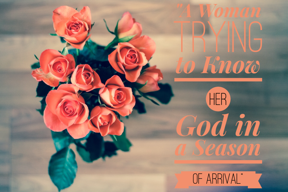 A Woman Seeking to Know Her God in a Season of Arrival | www.codyandras.com/blog/2017/8/12/a-woman-seeking-to-know-her-god-in-a-season-of-arrival